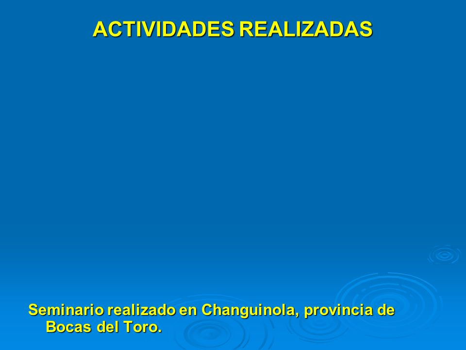 ACTIVIDADES REALIZADAS Seminario realizado en Changuinola, provincia de Bocas del Toro.