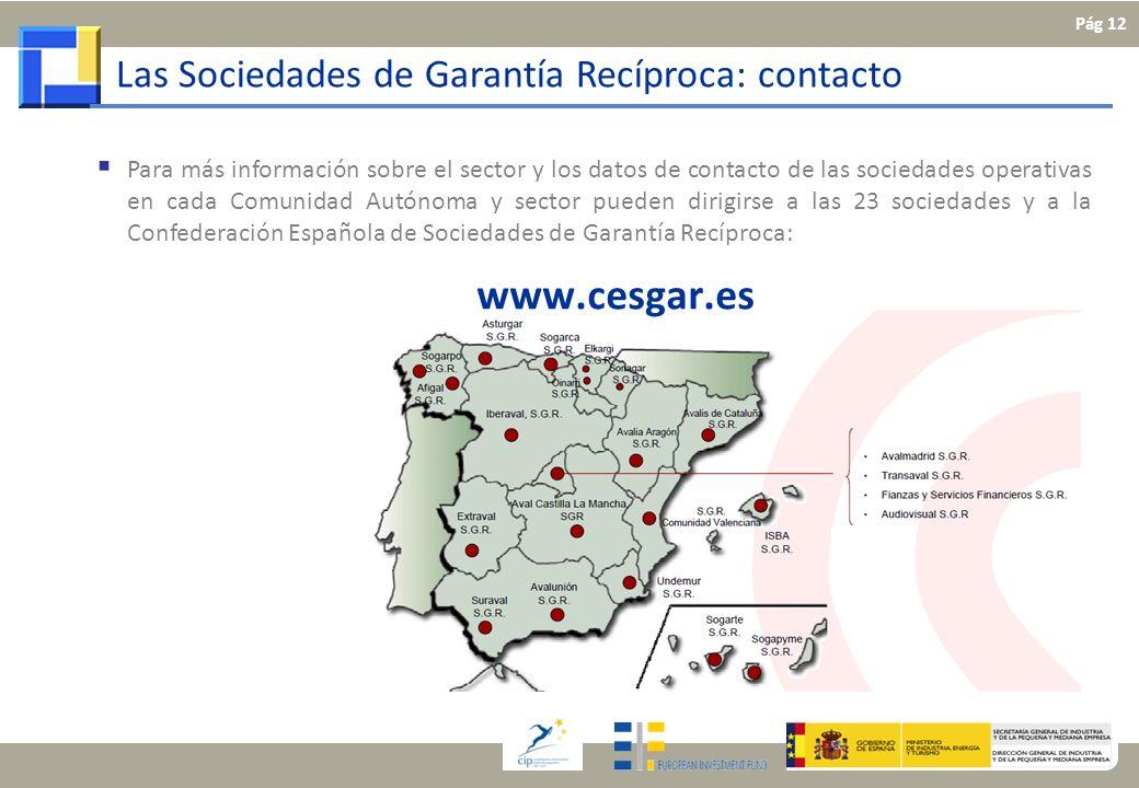 Para más información sobre el sector y los datos de contacto de las sociedades operativas en cada Comunidad Autónoma y sector pueden dirigirse a las 2