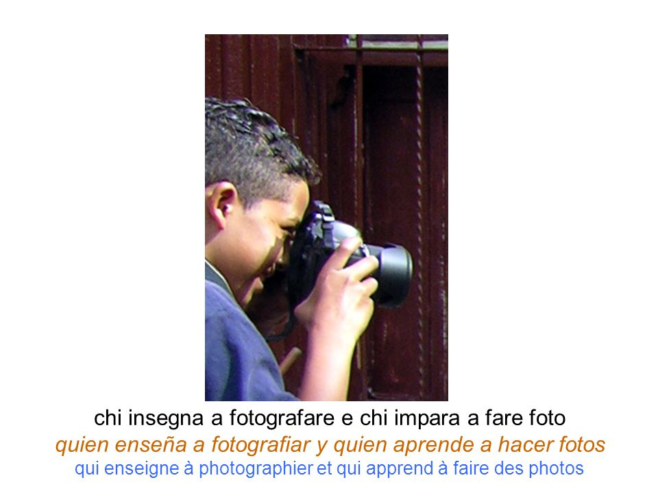 chi insegna a fotografare e chi impara a fare foto quien enseña a fotografiar y quien aprende a hacer fotos qui enseigne à photographier et qui appren