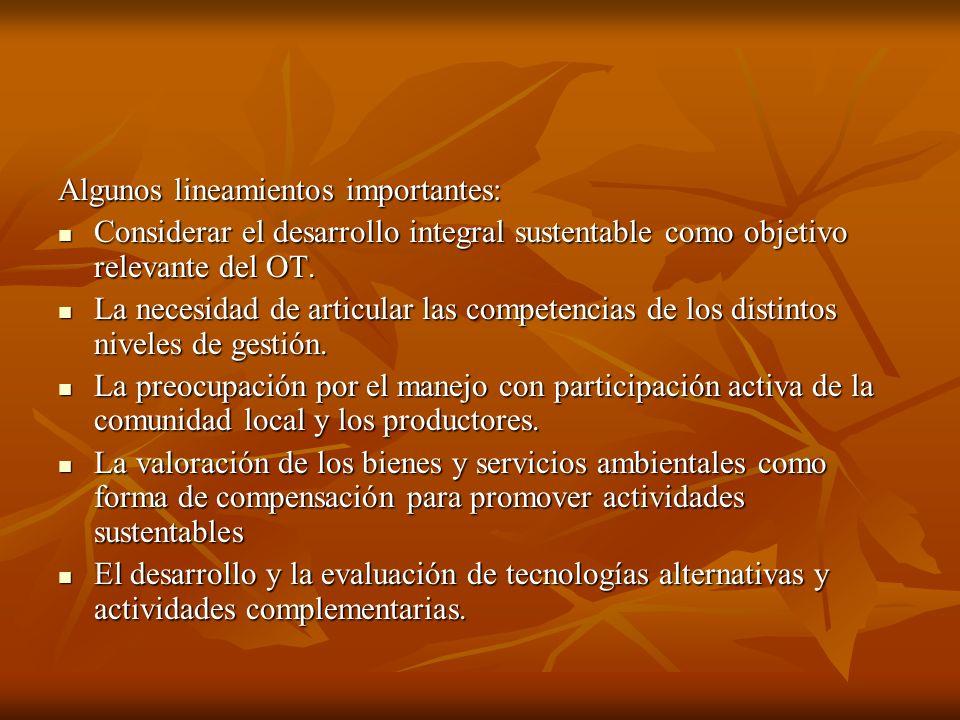 Algunos lineamientos importantes: Considerar el desarrollo integral sustentable como objetivo relevante del OT. Considerar el desarrollo integral sust