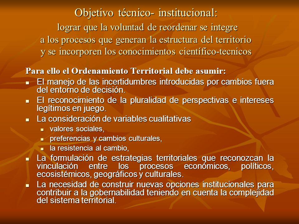 Objetivo técnico- institucional: lograr que la voluntad de reordenar se integre a los procesos que generan la estructura del territorio y se incorpore