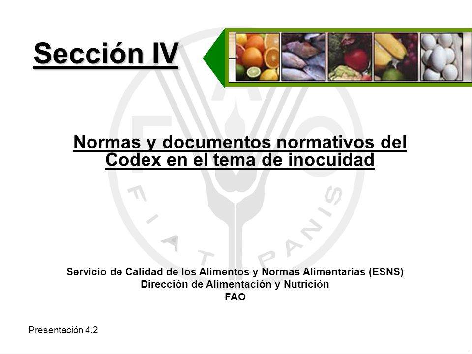 Presentación 4.2 Normas y documentos normativos del Codex en el tema de inocuidad Sección IV Servicio de Calidad de los Alimentos y Normas Alimentaria