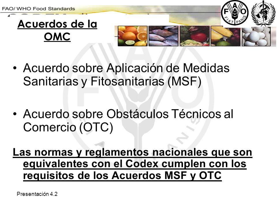 Presentación 4.2 Acuerdo sobre Aplicación de Medidas Sanitarias y Fitosanitarias (MSF) Acuerdo sobre Obstáculos Técnicos al Comercio (OTC) Las normas