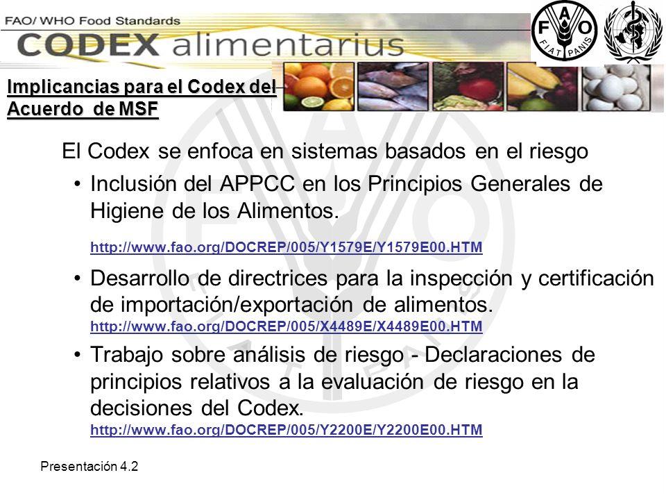 Presentación 4.2 El Codex se enfoca en sistemas basados en el riesgo Inclusión del APPCC en los Principios Generales de Higiene de los Alimentos. http