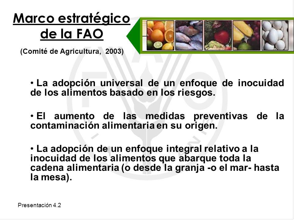 Presentación 4.2 Marco estratégico de la FAO La adopción universal de un enfoque de inocuidad de los alimentos basado en los riesgos. El aumento de la