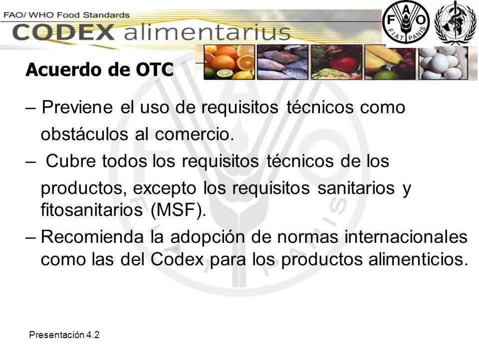 Presentación 4.2 –Previene el uso de requisitos técnicos como obstáculos al comercio. – Cubre todos los requisitos técnicos de los productos, excepto