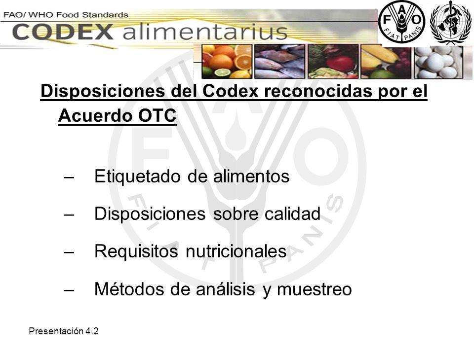 Presentación 4.2 Disposiciones del Codex reconocidas por el Acuerdo OTC – Etiquetado de alimentos – Disposiciones sobre calidad – Requisitos nutricion