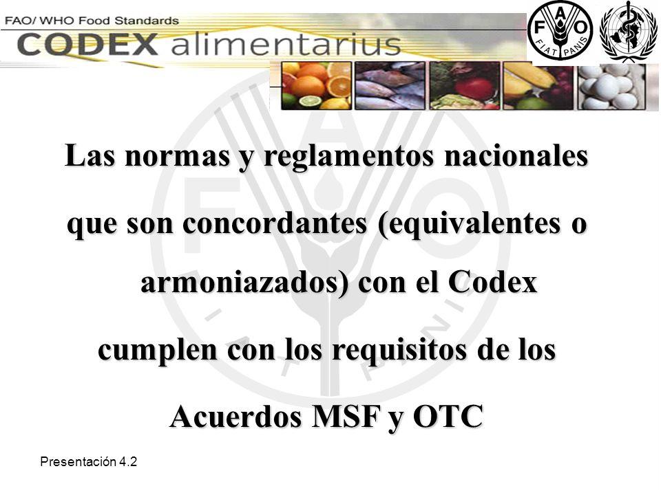 Presentación 4.2 Las normas y reglamentos nacionales que son concordantes (equivalentes o armoniazados) con el Codex cumplen con los requisitos de los