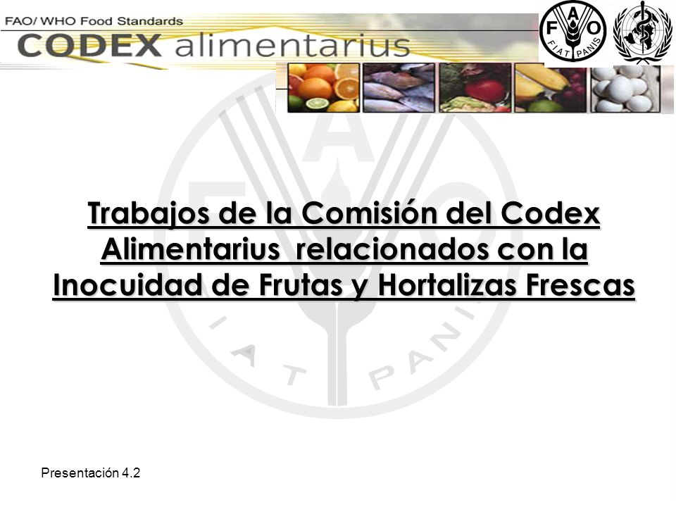 Presentación 4.2 Trabajos de la Comisión del Codex Alimentarius relacionados con la Inocuidad de Frutas y Hortalizas Frescas