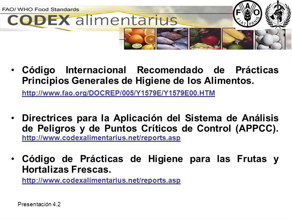 Presentación 4.2 Código Internacional Recomendado de Prácticas Principios Generales de Higiene de los Alimentos. http://www.fao.org/DOCREP/005/Y1579E/