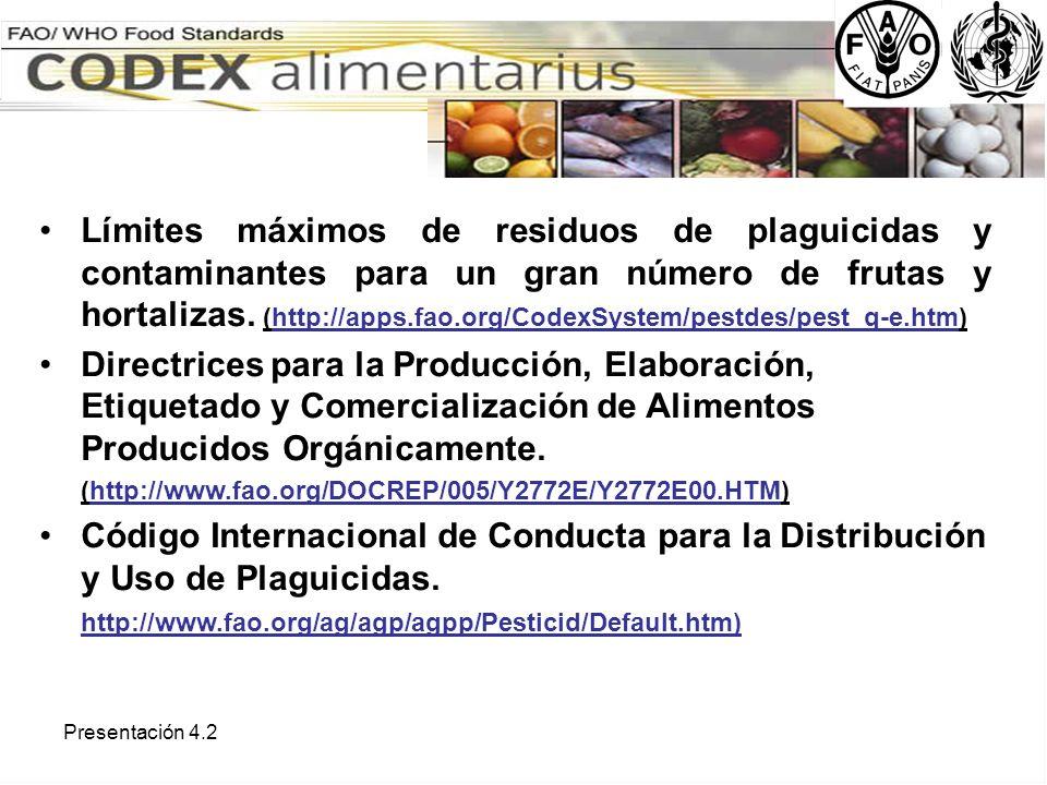 Presentación 4.2 Límites máximos de residuos de plaguicidas y contaminantes para un gran número de frutas y hortalizas. (http://apps.fao.org/CodexSyst