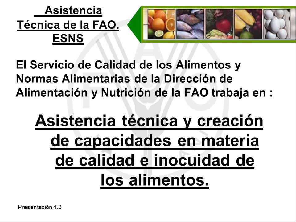Presentación 4.2 El Servicio de Calidad de los Alimentos y Normas Alimentarias de la Dirección de Alimentación y Nutrición de la FAO trabaja en : Asis