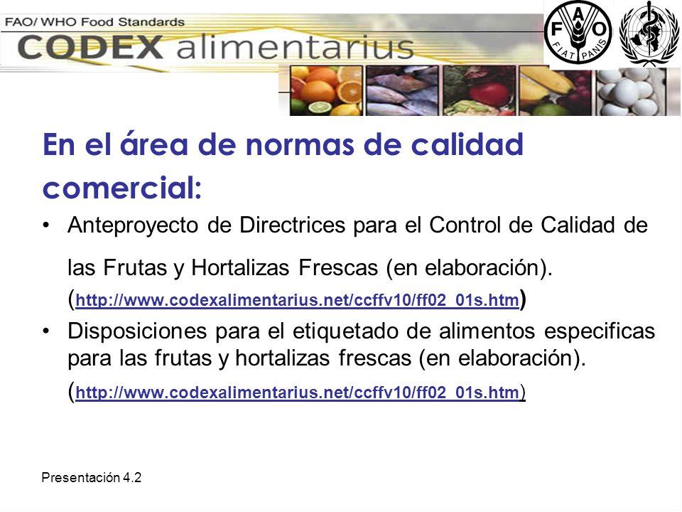 Presentación 4.2 En el área de normas de calidad comercial: Anteproyecto de Directrices para el Control de Calidad de las Frutas y Hortalizas Frescas