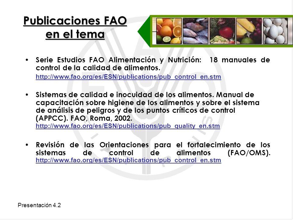 Presentación 4.2 Publicaciones FAO en el tema Serie Estudios FAO Alimentación y Nutrición: 18 manuales de control de la calidad de alimentos. http://w