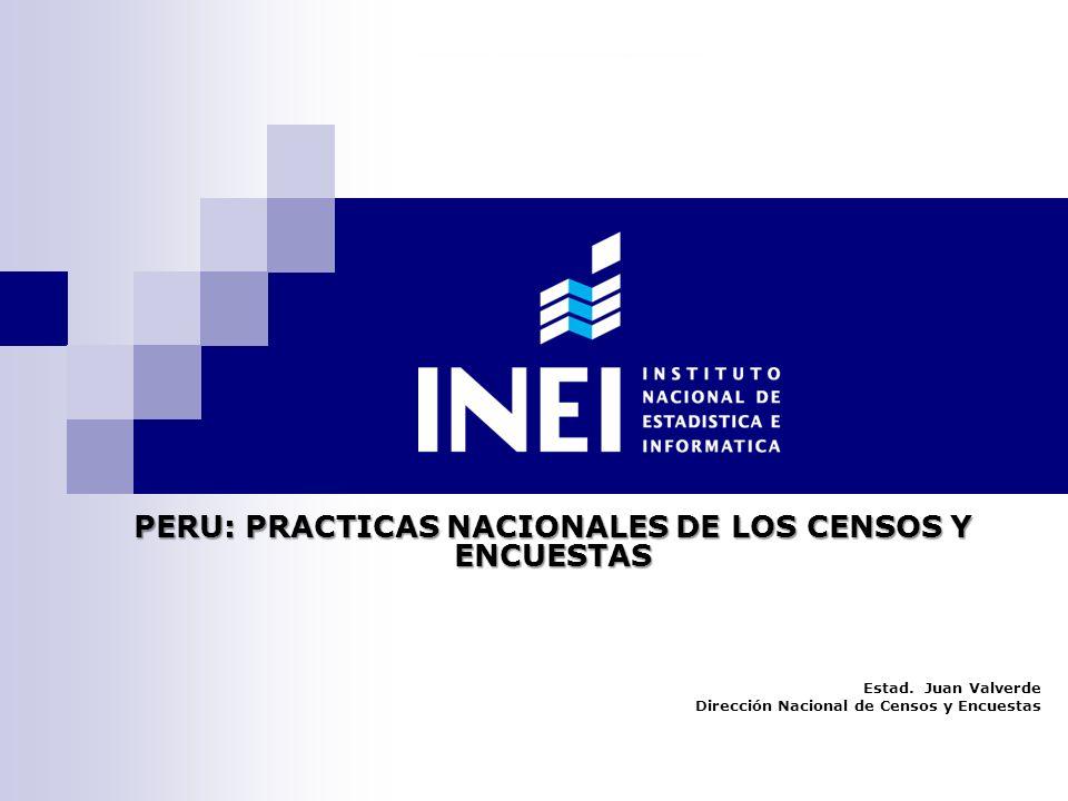 PERU: PRACTICAS NACIONALES DE LOS CENSOS Y ENCUESTAS Estad. Juan Valverde Dirección Nacional de Censos y Encuestas