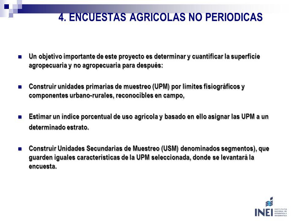 4. ENCUESTAS AGRICOLAS NO PERIODICAS Un objetivo importante de este proyecto es determinar y cuantificar la superficie agropecuaria y no agropecuaria