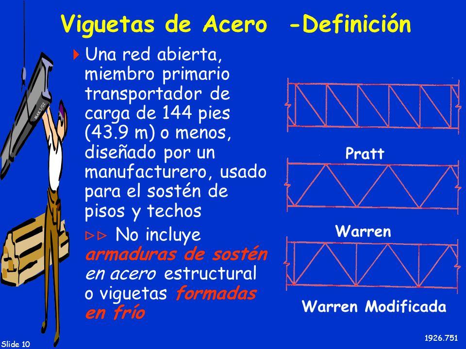 MAK 1/02 Slide 10 Viguetas de Acero -Definición Una red abierta, miembro primario transportador de carga de 144 pies (43.9 m) o menos, diseñado por un