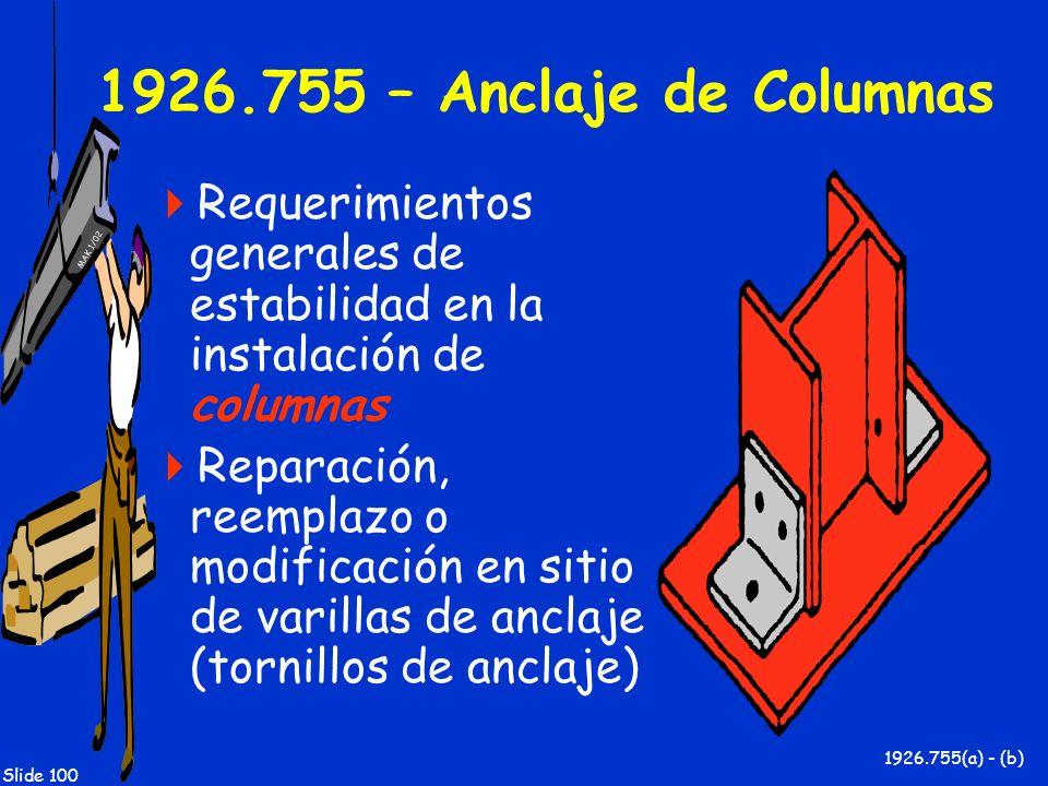 MAK 1/02 Slide 100 1926.755 – Anclaje de Columnas Requerimientos generales de estabilidad en la instalación de columnas Reparación, reemplazo o modifi