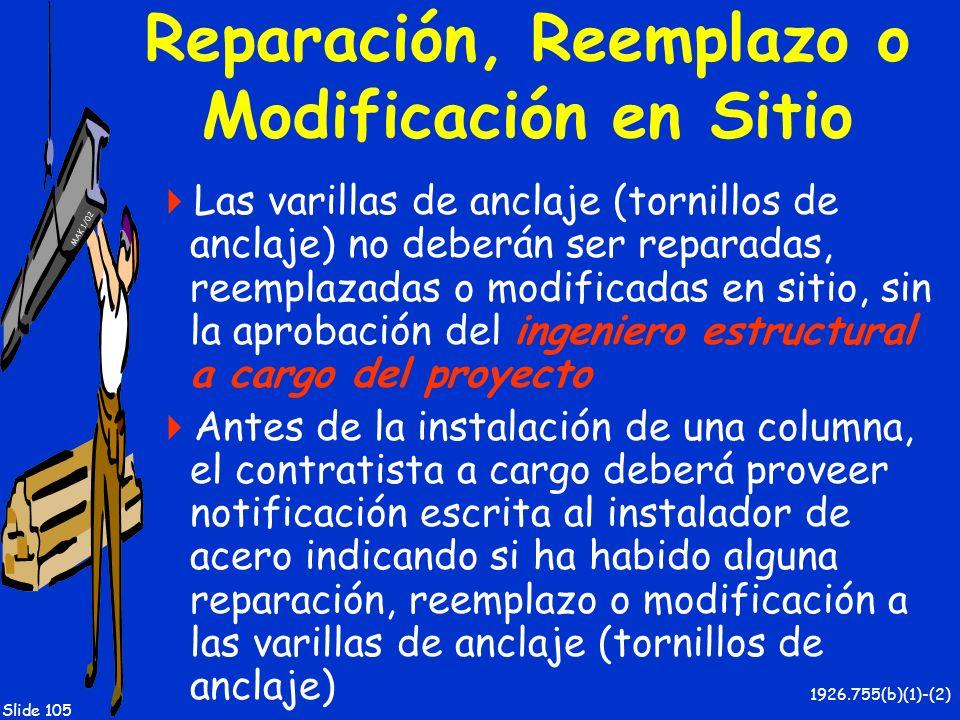 MAK 1/02 Slide 105 Reparación, Reemplazo o Modificación en Sitio Las varillas de anclaje (tornillos de anclaje) no deberán ser reparadas, reemplazadas