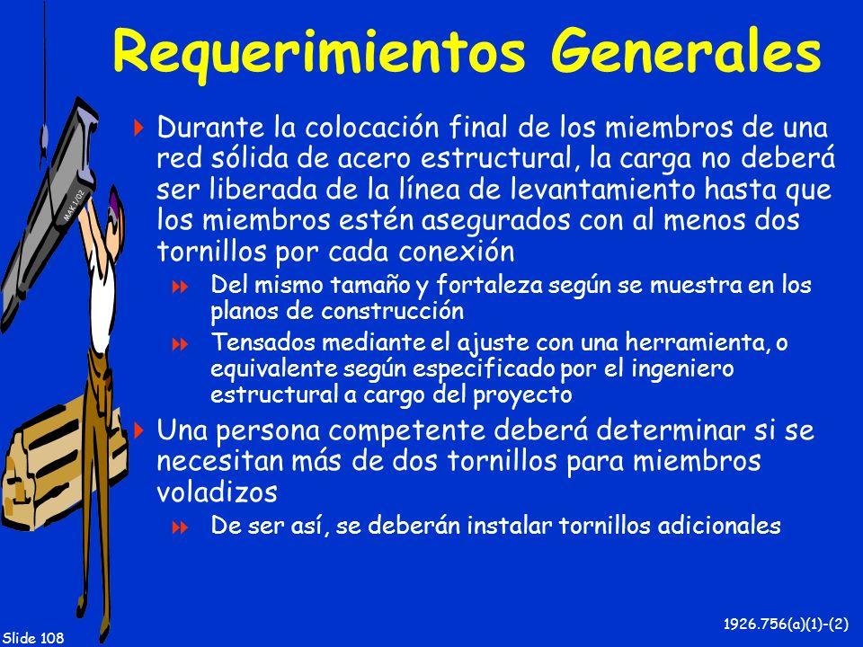 MAK 1/02 Slide 108 Requerimientos Generales Durante la colocación final de los miembros de una red sólida de acero estructural, la carga no deberá ser