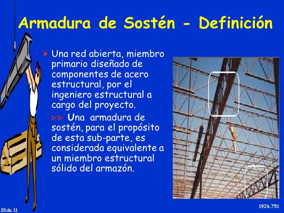 MAK 1/02 Slide 11 Armadura de Sostén - Definición Una red abierta, miembro primario diseñado de componentes de acero estructural, por el ingeniero est