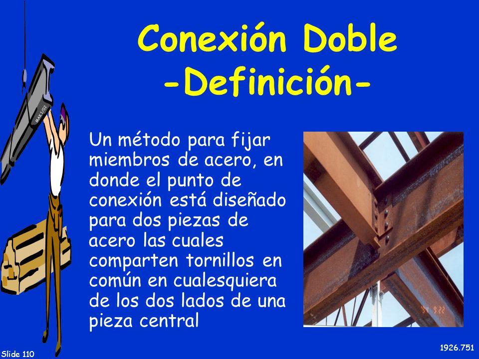 MAK 1/02 Slide 110 Conexión Doble -Definición- Un método para fijar miembros de acero, en donde el punto de conexión está diseñado para dos piezas de