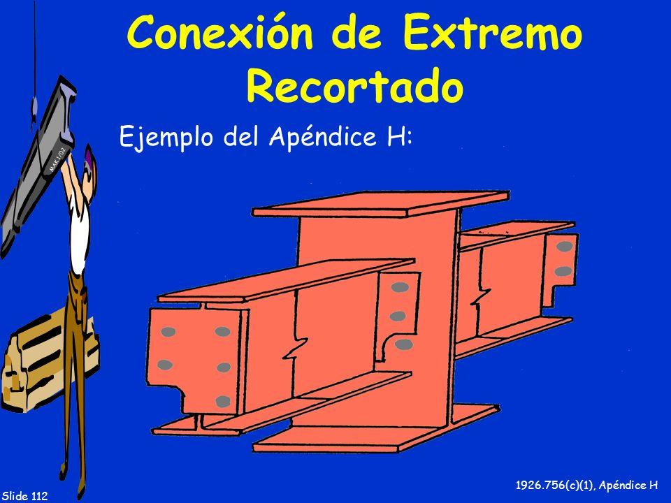 MAK 1/02 Slide 112 Conexión de Extremo Recortado Ejemplo del Apéndice H: 1926.756(c)(1), Apéndice H
