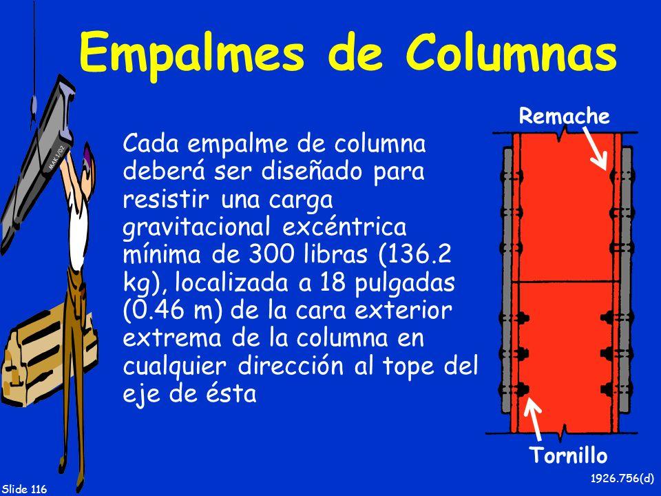 MAK 1/02 Slide 116 Empalmes de Columnas Cada empalme de columna deberá ser diseñado para resistir una carga gravitacional excéntrica mínima de 300 lib