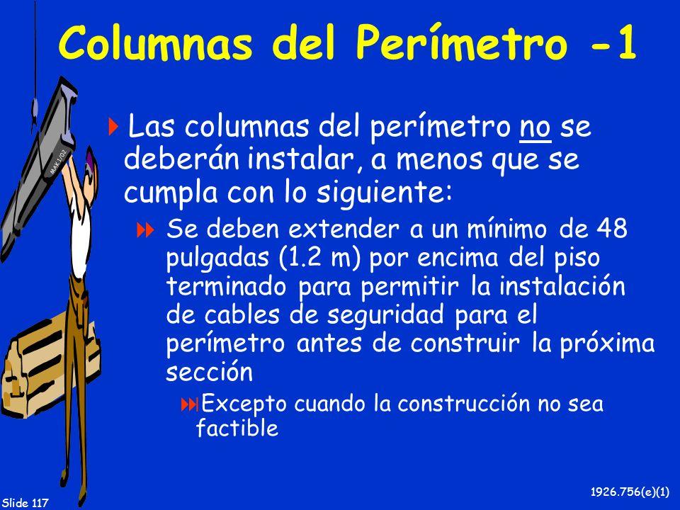 MAK 1/02 Slide 117 Columnas del Perímetro -1 Las columnas del perímetro no se deberán instalar, a menos que se cumpla con lo siguiente: Se deben exten