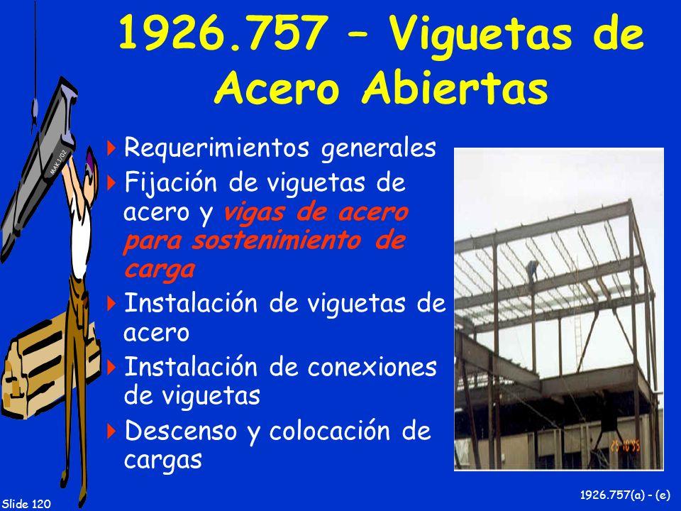 MAK 1/02 Slide 120 1926.757 – Viguetas de Acero Abiertas Requerimientos generales Fijación de viguetas de acero y vigas de acero para sostenimiento de