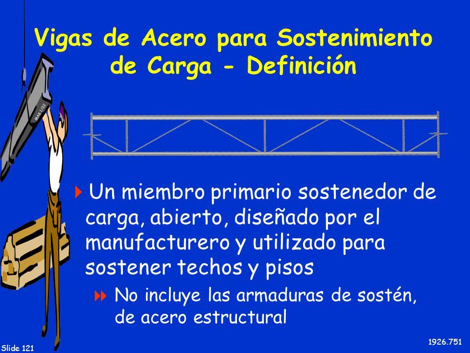 MAK 1/02 Slide 121 Vigas de Acero para Sostenimiento de Carga - Definición Un miembro primario sostenedor de carga, abierto, diseñado por el manufactu