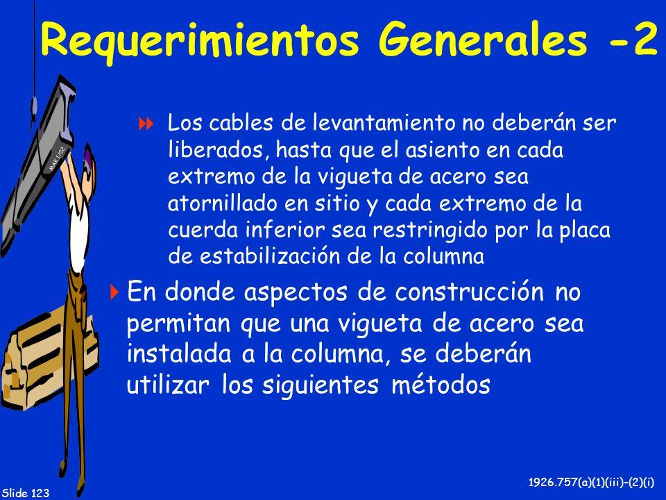 MAK 1/02 Slide 123 Requerimientos Generales -2 Los cables de levantamiento no deberán ser liberados, hasta que el asiento en cada extremo de la viguet