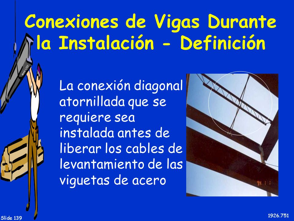 MAK 1/02 Slide 139 Conexiones de Vigas Durante la Instalación - Definición La conexión diagonal atornillada que se requiere sea instalada antes de lib