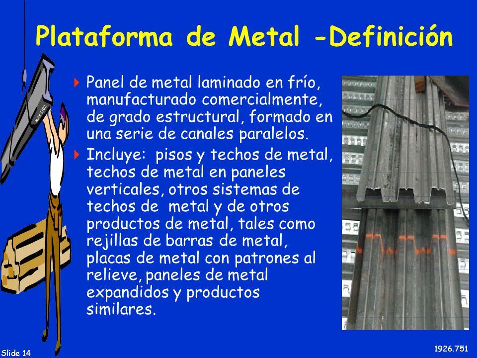 MAK 1/02 Slide 14 Plataforma de Metal -Definición Panel de metal laminado en frío, manufacturado comercialmente, de grado estructural, formado en una