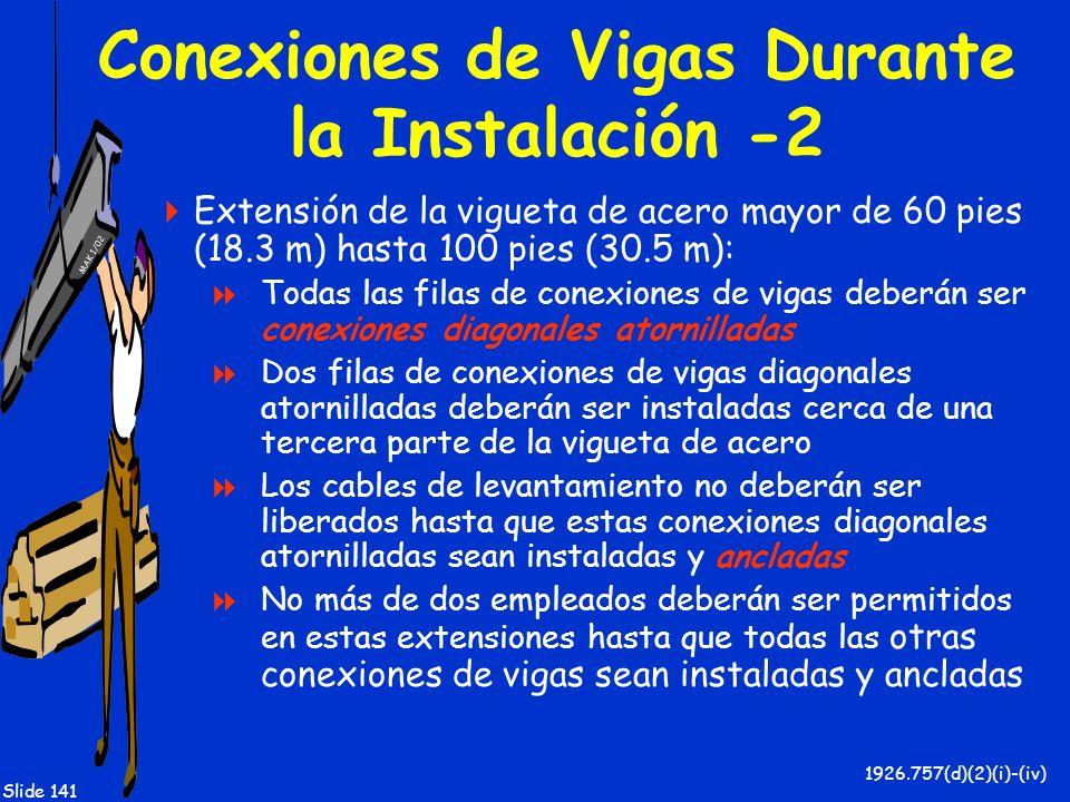 MAK 1/02 Slide 141 Conexiones de Vigas Durante la Instalación -2 Extensión de la vigueta de acero mayor de 60 pies (18.3 m) hasta 100 pies (30.5 m): T