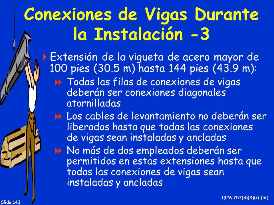 MAK 1/02 Slide 143 Conexiones de Vigas Durante la Instalación -3 Extensión de la vigueta de acero mayor de 100 pies (30.5 m) hasta 144 pies (43.9 m):