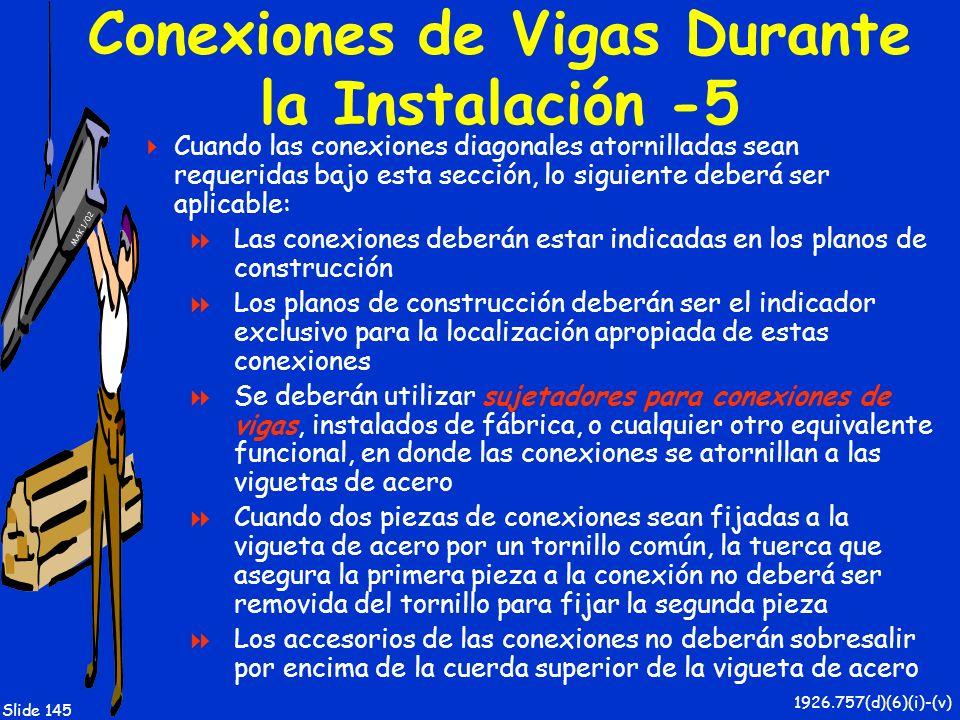 MAK 1/02 Slide 145 Conexiones de Vigas Durante la Instalación -5 Cuando las conexiones diagonales atornilladas sean requeridas bajo esta sección, lo s