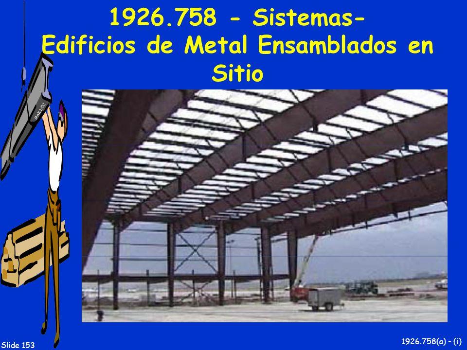 MAK 1/02 Slide 153 1926.758 - Sistemas- Edificios de Metal Ensamblados en Sitio 1926.758(a) - (i)