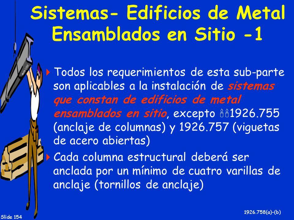 MAK 1/02 Slide 154 Sistemas- Edificios de Metal Ensamblados en Sitio -1 Todos los requerimientos de esta sub-parte son aplicables a la instalación de