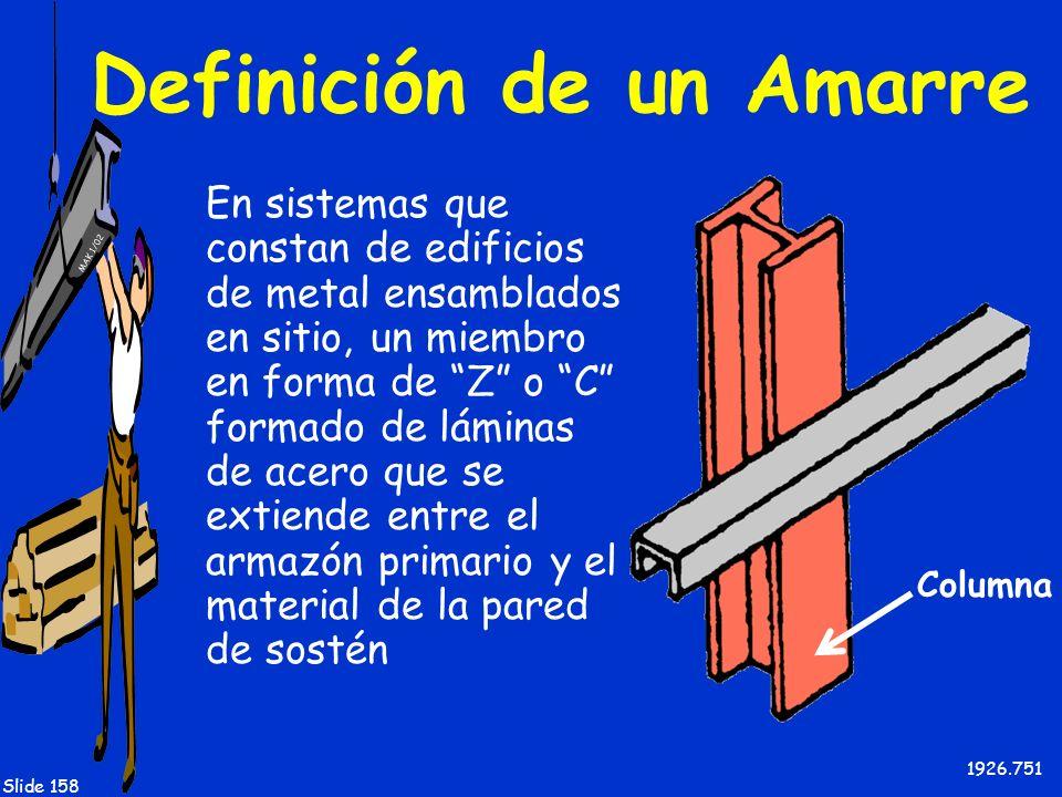 MAK 1/02 Slide 158 Definición de un Amarre En sistemas que constan de edificios de metal ensamblados en sitio, un miembro en forma de Z o C formado de