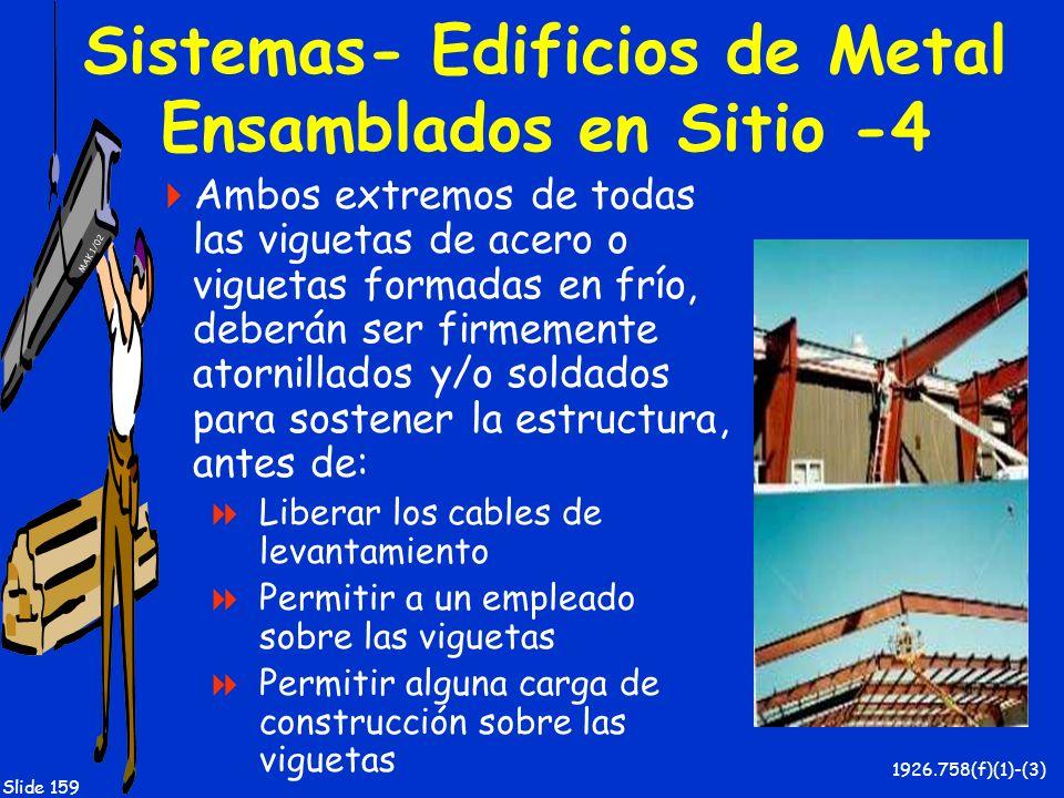 MAK 1/02 Slide 159 Sistemas- Edificios de Metal Ensamblados en Sitio -4 Ambos extremos de todas las viguetas de acero o viguetas formadas en frío, deb