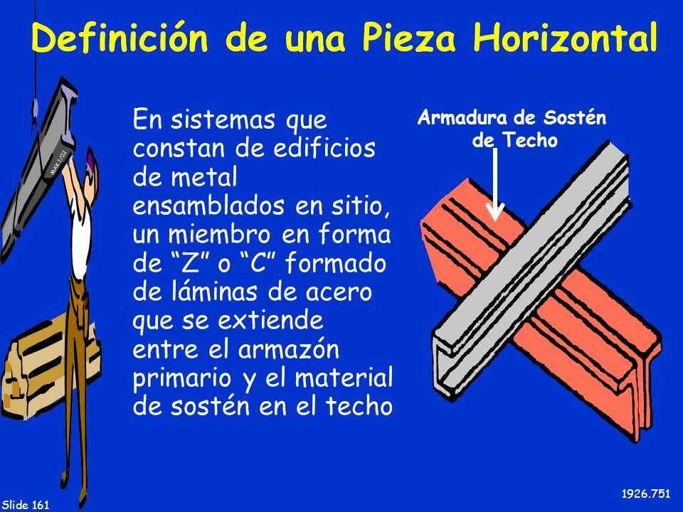 MAK 1/02 Slide 161 Definición de una Pieza Horizontal En sistemas que constan de edificios de metal ensamblados en sitio, un miembro en forma de Z o C