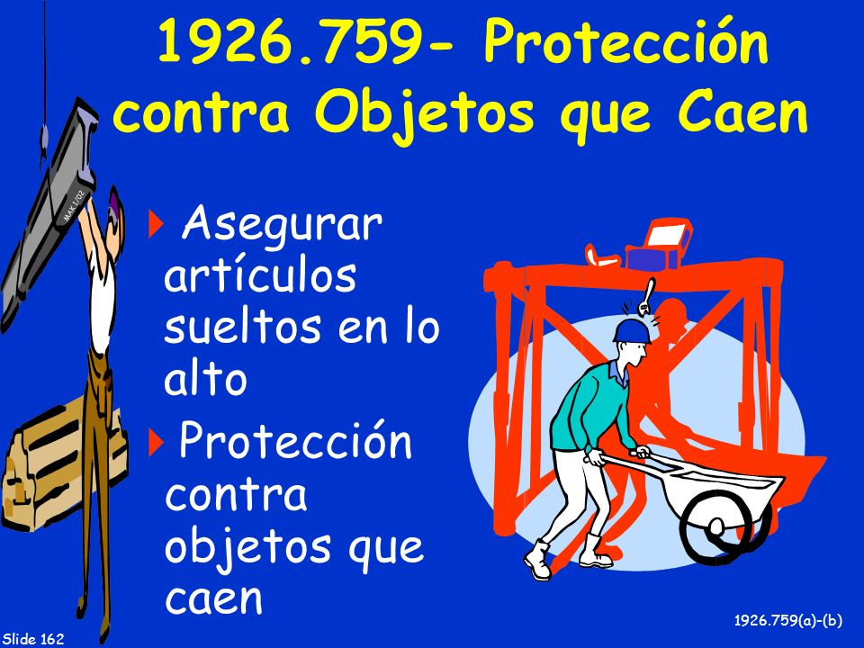 MAK 1/02 Slide 162 1926.759- Protección contra Objetos que Caen Asegurar artículos sueltos en lo alto Protección contra objetos que caen 1926.759(a)-(
