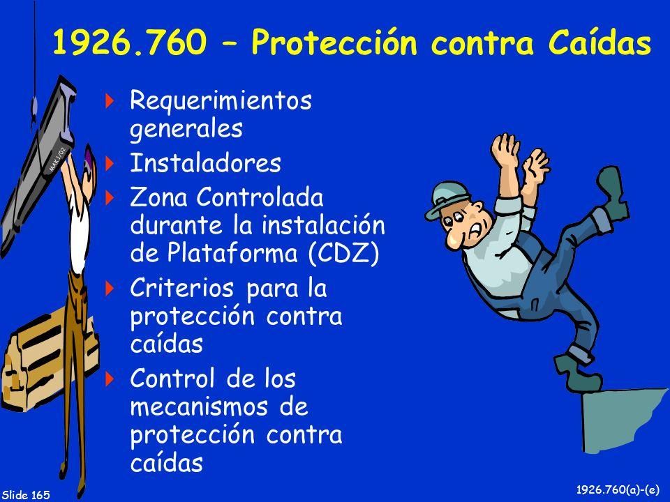 MAK 1/02 Slide 165 1926.760 – Protección contra Caídas Requerimientos generales Instaladores Zona Controlada durante la instalación de Plataforma (CDZ
