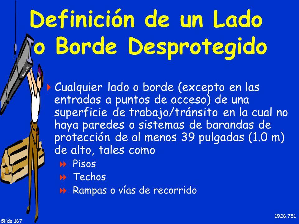 MAK 1/02 Slide 167 Definición de un Lado o Borde Desprotegido Cualquier lado o borde (excepto en las entradas a puntos de acceso) de una superficie de