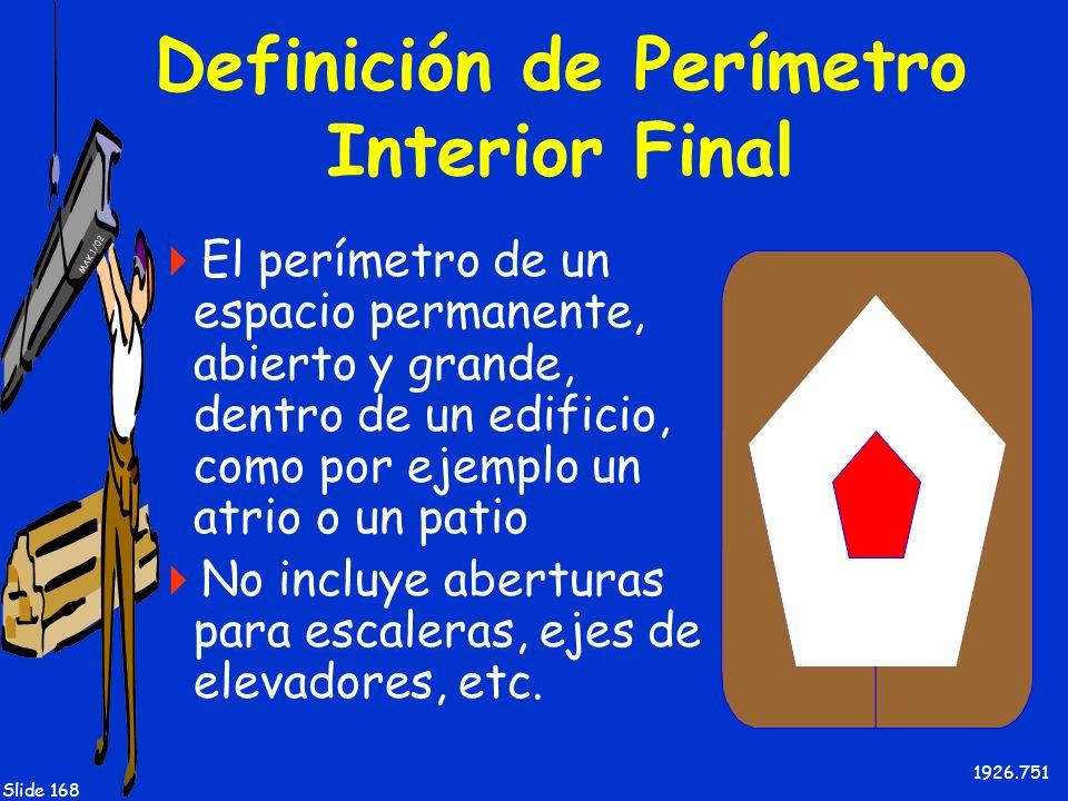 MAK 1/02 Slide 168 Definición de Perímetro Interior Final El perímetro de un espacio permanente, abierto y grande, dentro de un edificio, como por eje