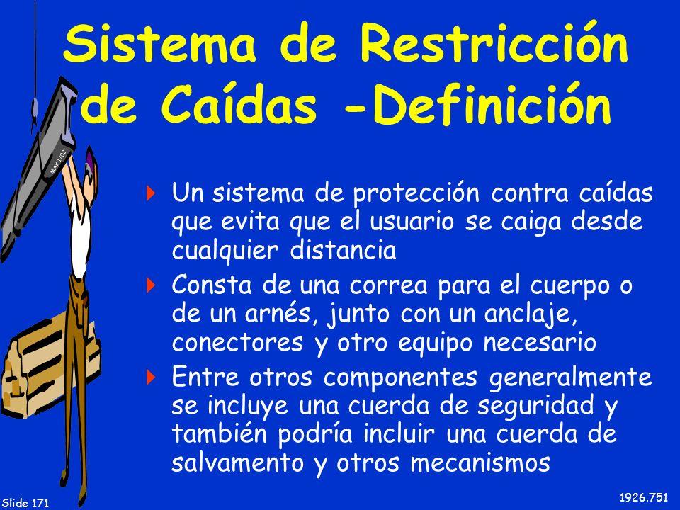 MAK 1/02 Slide 171 Sistema de Restricción de Caídas -Definición Un sistema de protección contra caídas que evita que el usuario se caiga desde cualqui