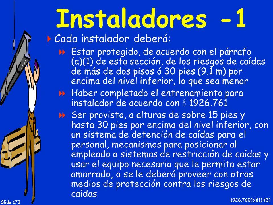 MAK 1/02 Slide 173 Instaladores -1 Cada instalador deberá: Estar protegido, de acuerdo con el párrafo (a)(1) de esta sección, de los riesgos de caídas