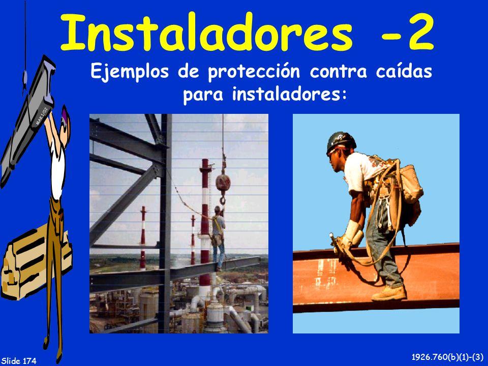 MAK 1/02 Slide 174 Instaladores -2 1926.760(b)(1)-(3) Ejemplos de protección contra caídas para instaladores :