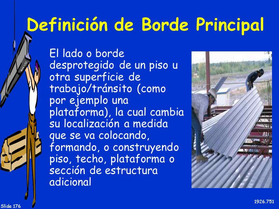 MAK 1/02 Slide 176 Definición de Borde Principal El lado o borde desprotegido de un piso u otra superficie de trabajo/tránsito (como por ejemplo una p